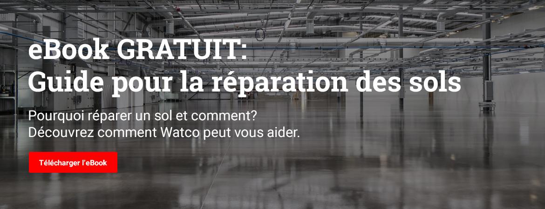 eBook GRATUIT : Guide pour la réparation des sols? Pourquoi réparer un sol et comment? Découvrez comment Watco peut vous aider.